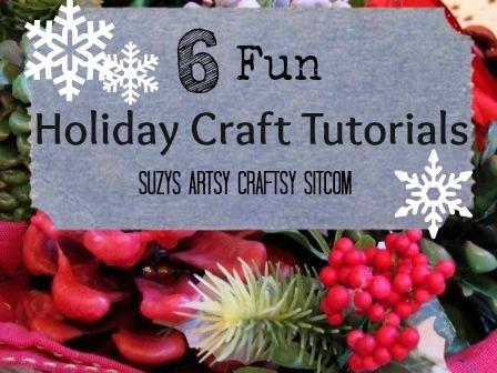 6 Fun Holiday Craft Tutorials from Suzys Artsy Craftsy Sitcom